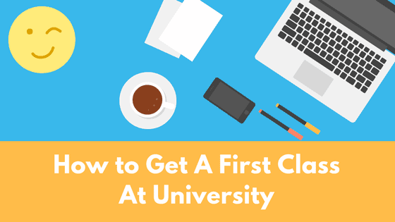 How to Get A First Class At University