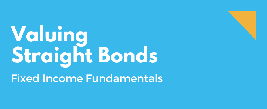 How to Value Bonds – Fixed Income Valuation